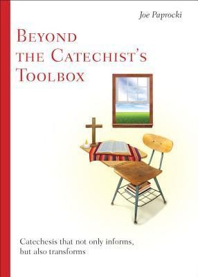 Beyond the Catechist's Toolbox: Catechesis That Not Only Informs, But Transforms  -     By: Joe Paprocki