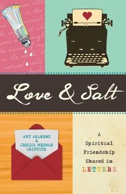 Love & Salt: A Spiritual Friendship Shared in Letters  -     By: Amy Andrews, Jessica Mesman Griffith