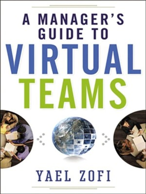 A Manager's Guide to Virtual Teams  -     By: Yael Zofi