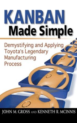 Kanban Made Simple: Demystifying and Applying Toyota's Legendary Manufacturing Process  -     By: John M. Gross, Kenneth R. McInnis