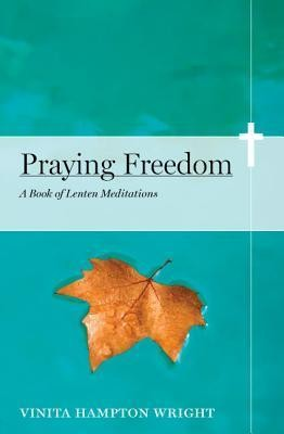 Praying Freedom: Lenten Meditations to Engage Your Mind and Free Your Soul  -     By: Vinita Hampton Wright