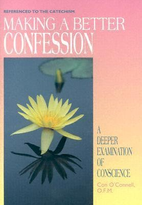 Making a Better Confession: A Deeper Examination of Conscience  -     By: Con O'Connell