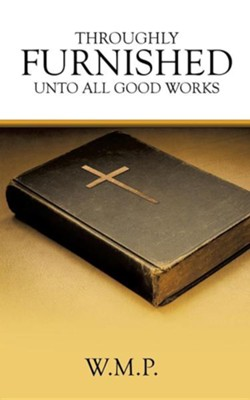 Throughly Furnished Unto All Good Works  -     By: W.M.P.
