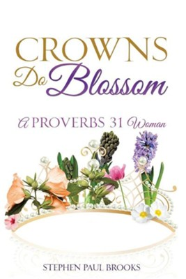 Crowns Do Blossom  -     By: Stephen Paul Brooks