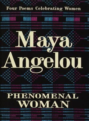 Phenomenal Woman: Four Poems Celebrating Women  -     By: Maya Angelou