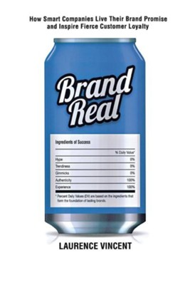Brand Real: How Smart Companies Live Their Brand Promise and Inspire Fierce Customer Loyalty  -     By: Laurence Vincent