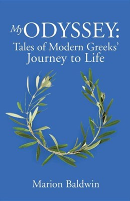 My Odyssey: Tales of Modern Greeks' Journey to Life  -     By: Marion Baldwin