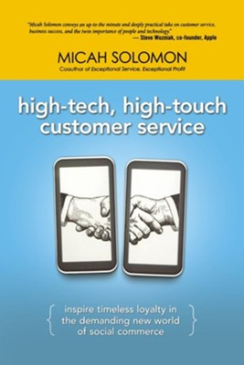 High-Tech, High-Touch Customer Service: Inspire Timeless Loyalty in the Demanding New World of Social Commerce  -     By: Micah Solomon