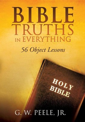 Bible Truths in Everything  -     By: G.W. Peele Jr.