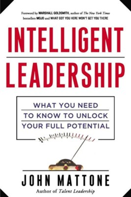 Intelligent Leadership: What You Need to Know to Unlock Your Full Potential  -     By: John Mattone