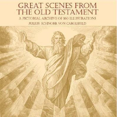 Great Scenes from the Old Testament: A Pictorial Archive of 160 Illustrations  -     By: Julius Schnorr Von Carolsfeld