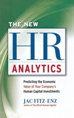 New HR Analytics: Predicting the Economic Value of Your Company's Human Capital Investments  -     By: Jac Fitz-Enz
