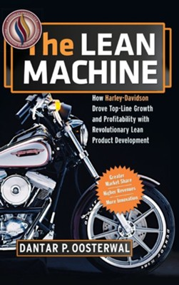 The Lean Machine: How Harley-Davidson Drove Top-Line Growth and Profitability with Revolutionary Lean Product Development  -     By: Dantar P. Oosterwal