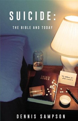 Suicide: The Bible and Today  -     By: Dennis Sampson