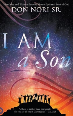 I Am a Son: How Men and Women Become Mature Spiritual Sons of God  -     By: Don Nori