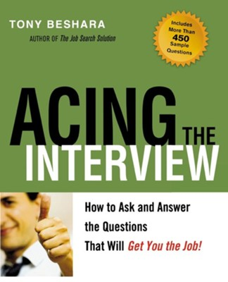 Acing the Interview: How to Ask and Answer the Questions That Will Get You the Job!  -     By: Tony Beshara