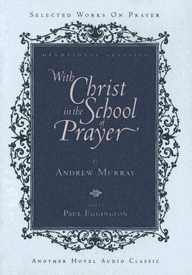 With Christ in the School of Prayer - unabridged audiobook on CD  -     Narrated By: Paul Eggington     By: Andrew Murray