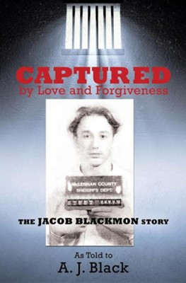 Captured by Love and Forgiveness  -     By: A.J. Black