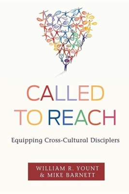 Called to Reach: Equipping Cross-Cultural Disciplers  -     By: William R. Yount, Mike Barnett