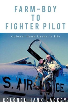 Farm-Boy to Fighter Pilot  -     By: Hank Lackey