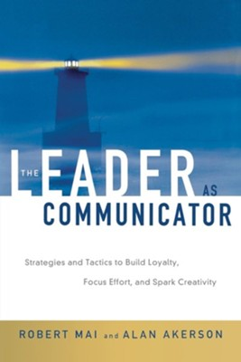 The Leader as Communicator: Strategies and Tactics to  Build Loyalty, Focus Effort, and Spark Creativity  -     By: Robert Mai, Alan Akerson