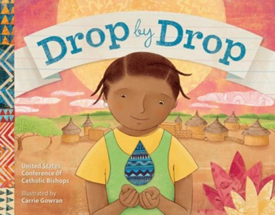 Drop by Drop  -     By: United States Conference of Catholic Bishops     Illustrated By: Carrie Gowran