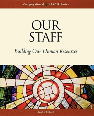 Our Staff: Building Our Human Resources  -     By: Trish Holford