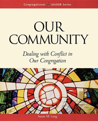 Our Community: Dealing with Conflict in Our Congregation  -     By: Susan Lang