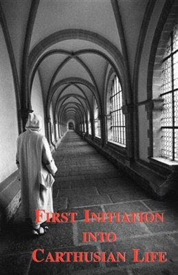 First Initiation Into Carthusian Life  -     By: A. Carthusian