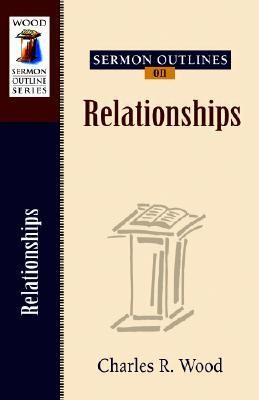 Sermon Outlines on Relationships  -     By: Charles R. Wood