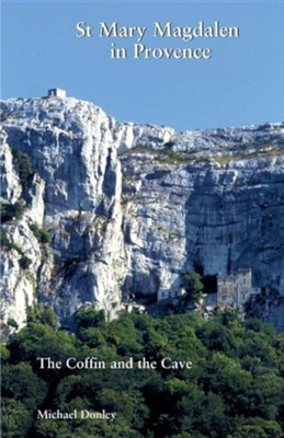 St Mary Magdalen in Provence: The Coffin and the Cave  -     By: Michael Donley