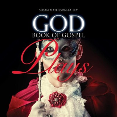 God Book of Gospel Plays  -     By: Susan J. Matheson-Bailey