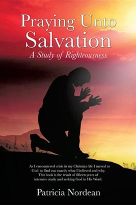 Praying Unto Salvation  -     By: Patricia Nordean