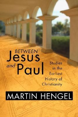 Between Jesus and Paul: Studies in the Earliest History of Christianity [2003]   -     By: Martin Hengel