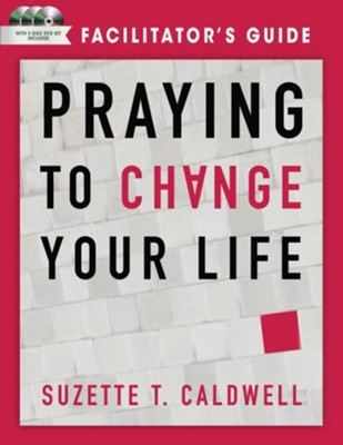 Praying to Change your Life: Facilitator's Guide  -     By: Suzette T. Caldwell