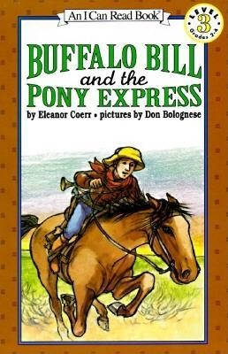 Buffalo Bill and the Pony Express  -     By: Eleanor Coerr     Illustrated By: Don Bolognese, Eleanor Coerr