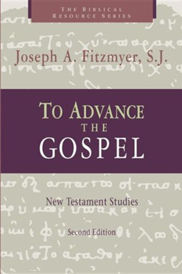 To Advance the Gospel: New Testament Studies                       -     By: Joseph A. Fitzmyer