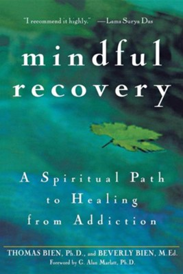 Mindful Recovery: A Spiritual Path to Healing from Addiction  -     By: Thomas Bien Ph.D., Beverly Bien M.Ed.
