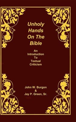Unholy Hands on the Bible: An Introduction to Textual Criticism  -     By: Dean J. Burgon