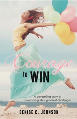 Courage to Win  -     By: Denise C. Johnson