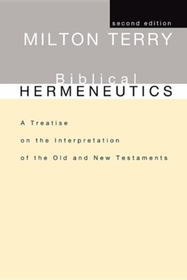 Biblical Hermeneutics: A Treatise on the Interpretation of the Old and New Testaments, Edition 0002  -     By: Milton S. Terry