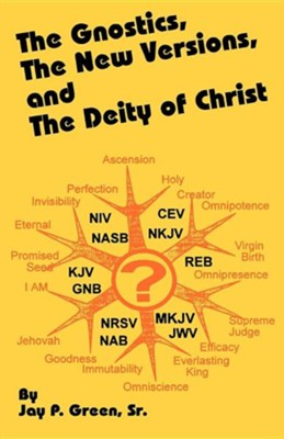 The Gnostics, the New Version, and the Deity of Christ  -     By: Jay Patrick Green, George Whitefield