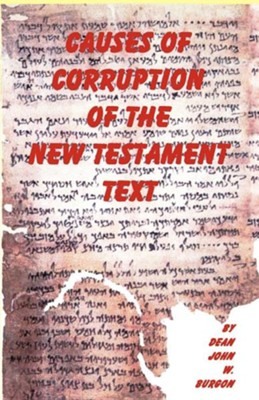 Causes of Corruption of the New Testament Text [Paperback]   -     By: Dean J. Burgon
