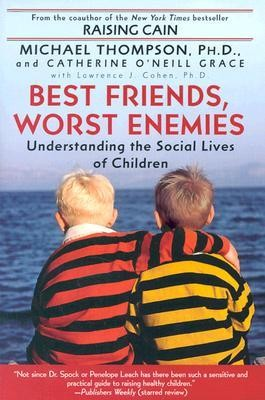 Best Friends, Worst Enemies: Understanding the Social Lives of Children  -     By: Michael Thompson Ph.D., Catherine O'Neill Grace, Lawrence J. Cohen Ph.D.