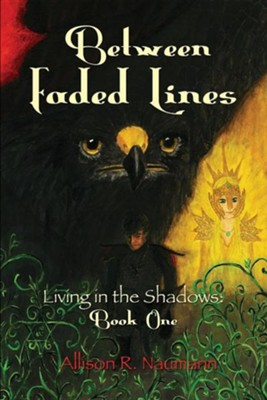 Between Faded Lines: Living in the Shadows: Book One  -     By: Allison R. Naumann