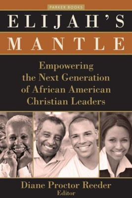 Elijah's Mantle: Empowering the Next Generation of African American Christian Leaders  -     By: Diane Proctor Reeder