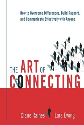 The Art of Connecting: How to Overcome Differences, Build Rapport, and Communicate Effectively with Anyone  -     By: Claire Raines, Lara Ewing