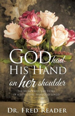 God Had His Hand on Her Shoulder  -     By: Fred Reader