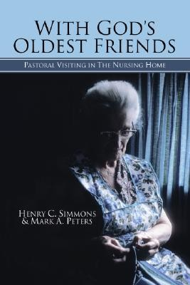 With God's Oldest Friends: Pastoral Visiting in the Nursing Home  -     By: Henry C. Simmons, Mark A. Peters