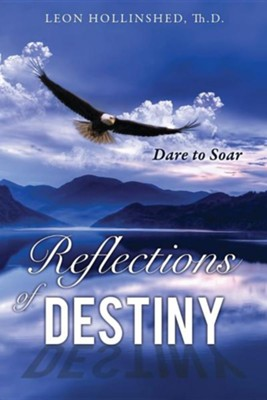 Reflections of Destiny  -     By: Leon Hollinshed